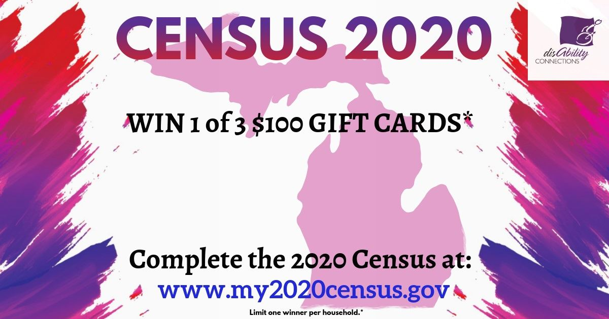 an image to promote census 2020.  the background is a purple state of Michigan peninsulas.  The right and left sides are made to look like paint splash with purple, pink, and red colors.  In the middle laid on top of the Michigan outline are the following words:  census 2020 win 1 of 3 $100 gift cards. Complete the 2020 census at www.m2020census.gov limits one winner per household