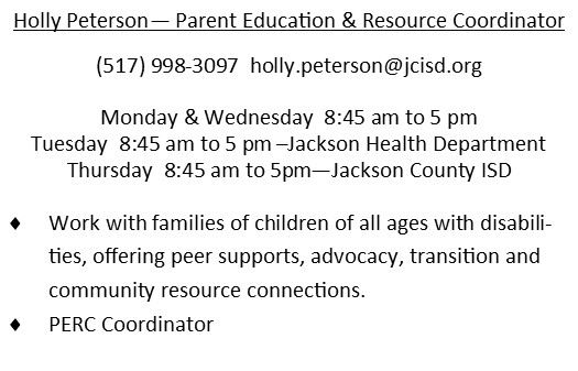 Holly Peterson. Parent Education & Resource Coordinator. Phone number is 517-998-3097. Email is Holly.peterson@jcisd.org.  Works Monday through Thursday 8:45AM to 5PM