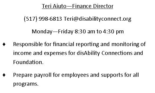 Teri Aiuto. Finance Director. phone number is 517-998-6813  email is Teri@disabiliy.org Works Mon through Friday 8:30AM to 430PM